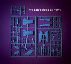 We Can't Sleep at Night - We Can't Sleep at Night