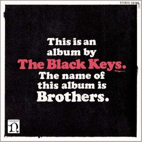 2010, Nonesuch   Dan Auerbach in Patrick Carney po mojem mnenju še nista spočela slabe plošče, čeprav je Brothers že njuna šesta po vrsti. Poleg tega sta se na vseh teh ploščah držala približno istega recepta - na bluesu osnovan rock 'n' roll, kitara in boben kot temeljna inštrumenta ter jamrajoča, tudi bluesovska lirika.  The Black...