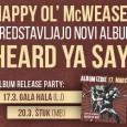 Ambasadorji poskočnih folk-punk-rock ritmov in dobre volje, Happy Ol' McWeasel, pričenjajo v marcu, po intenzivnem snemanju albuma, z odmevno in glasno promocijo novega albuma Heard Ya Say.